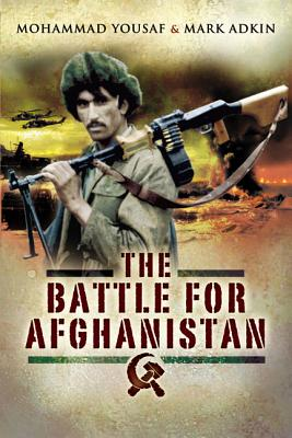 Battle for Afghanistan: The Soviets Versus the Mujahideen During the 1980s - Yousaf, Mohammad, and Adkin, Mark