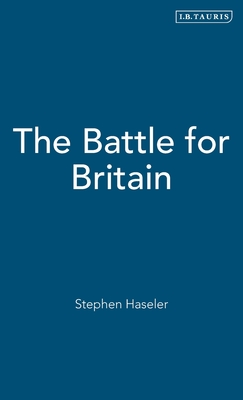 Battle for Britain: Thatcher and the New Liberals - Haseler, Stephen
