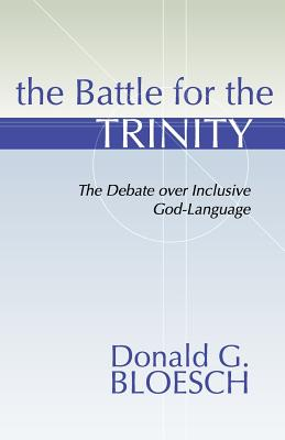 Battle for the Trinity: The Debate Over Inclusive God-Language - Bloesch, Donald G