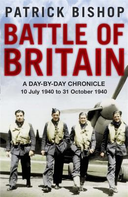 Battle of Britain: A Day-To-Day Chronicle, 10 July-31 October 1940 - Bishop, Patrick