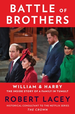 Battle of Brothers: William and Harry - The Inside Story of a Family in Tumult - Lacey, Robert