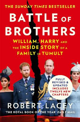 Battle of Brothers: William, Harry and the Inside Story of a Family in Tumult - Lacey, Robert