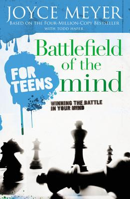 Battlefield of the Mind for Teens: Winning the Battle in Your Mind - Meyer, Joyce, and Hafer, Todd