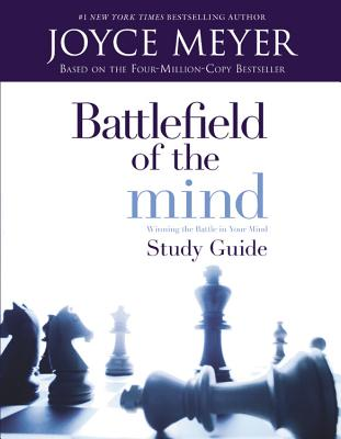 Battlefield of the Mind: Winning the Battle in Your Mind - Study Guide - Meyer, Joyce