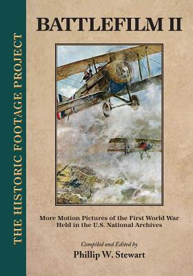 Battlefilm II: More Motion Pictures of the First World War Held in the U.S. National Archives - Stewart, Phillip W (Compiled by)