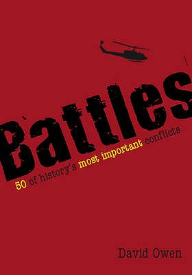 Battles: 50 of History's Most Important Conflicts - Owen, David