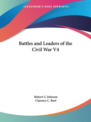 Battles and Leaders of the Civil War V4 - Johnson, Robert U (Editor), and Buel, Clarence C (Editor)