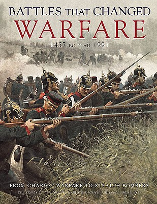 Battles That Changed Warfare 1457bc-Ad1991: From Chariot Warfare to Stealth Bombers - McNab, Chris, and Mann, Chris, and Jorgensen, Christer