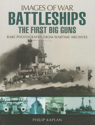 Battleships: The First Big Guns - Kaplan, Philip