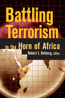 Battling Terrorism in the Horn of Africa - Rotberg, Robert I (Editor)