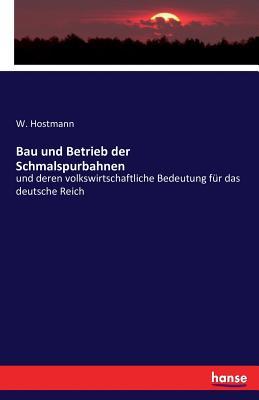 Bau Und Betrieb Der Schmalspurbahnen - Hostmann, W