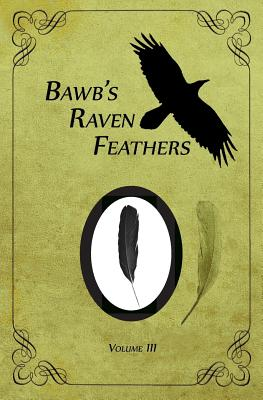 Bawb's Raven Feathers Volume III: Reflections on the Simple Things in Life - Chomany, Robert