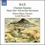 Bax: Clarinet Sonatas; Piano Trio; Trio in One Movement