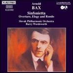 Bax: Sinfonietta; Overture, Elegy and Rondo