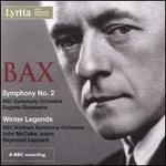 Bax: Symphony No. 2; Winter Legends
