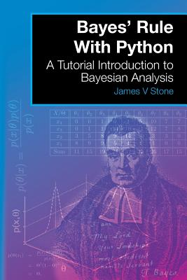 Bayes' Rule With Python: A Tutorial Introduction to Bayesian Analysis - Stone, James V, Dr.