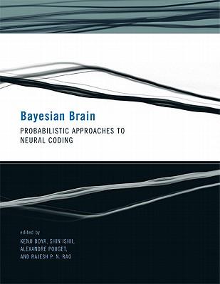 Bayesian Brain: Probabilistic Approaches to Neural Coding - Doya, Kenji (Editor), and Ishii, Shin (Editor), and Pouget, Alexandre (Editor)