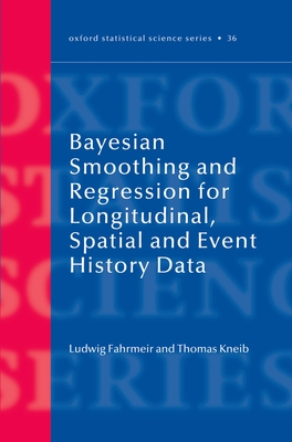Bayesian Smoothing and Regression for Longitudinal, Spatial and Event History Data - Fahrmeir, Ludwig, and Kneib, Thomas