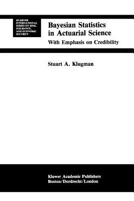 Bayesian Statistics in Actuarial Science: with Emphasis on Credibility - Klugman, Stuart A.