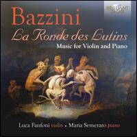 Bazzini: La Ronde des Lutins - Music for Violin and Piano - Luca Fanfoni (violin); Maria Semeraro (piano)