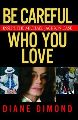 Be Careful Who You Love: Inside the Michael Jackson Case - Dimond, Diane