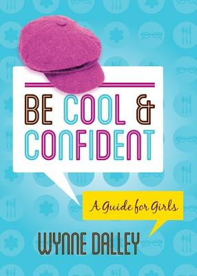 Be Cool & Confident: A Guide for Girls - Dalley, Wynne