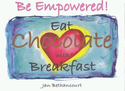 Be Empowered! Eat Chocolate with Breakfast - Bethancourt, Jan