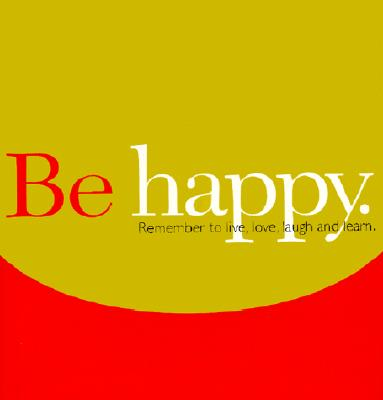Be Happy: Remember to Live, Love, Laugh and Learn. - Zadra, Dan (Compiled by), and Yamada, Kobi (Designer), and Potter, Steve (Designer)