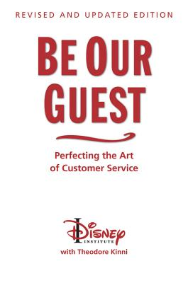 Be Our Guest (Revised and Updated Edition): Perfecting the Art of Customer Service - Disney Institute, The, and Kinni, Theodore