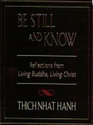 Be Still and Know: Reflections from Living Buddha, Living Christ - Hanh, Thich Nhat