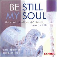 Be Still My Soul - Brian Driscoll (organ); Carol Anderson (voices); Craig Phillips (organ); Jay Tuttle (baritone); Michael Lichtenauer (tenor);...