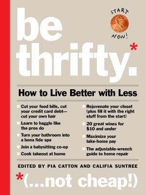 Be Thrifty: How to Live Better with Less - Catton, Pia (Editor), and Suntree, Califia (Editor)
