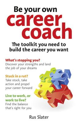 Be Your Own Career Coach: The toolkit you need to build the career you want - Slater, Rus