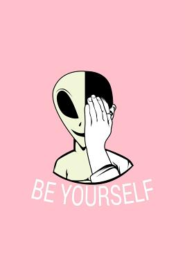 Be Yourself: Dot Grid Journal - Be Yourself Alien Black Cool Fun-ny UFO Galaxy Space Gift - Pink Dotted Diary, Planner, Gratitude, Writing, Travel, Goal, Bullet Notebook - 6x9 120 pages - Alien Journals, Gcjournals