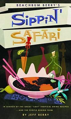 Beachbum Berry's Sippin' Safari - Berry, Jeff
