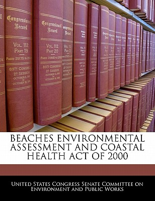 Beaches Environmental Assessment and Coastal Health Act of 2000 - United States Congress Senate Committee (Creator)
