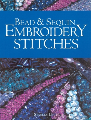 Bead & Sequin Embroidery Stitches - Levy, Stanley