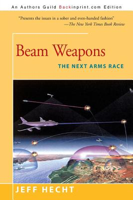 Beam Weapons: The Next Arms Race - Hecht, Jeff