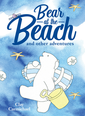 Bear at the Beach and Other Adventures - Carmichael, Clay