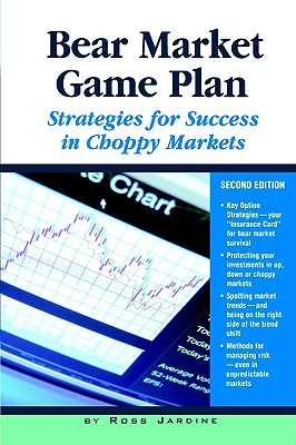 Bear Market Game Plan: Strategies for Success in Choppy Markets - Jardine, Ross