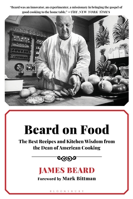 Beard on Food: The Best Recipes and Kitchen Wisdom from the Dean of American Cooking - Beard, James