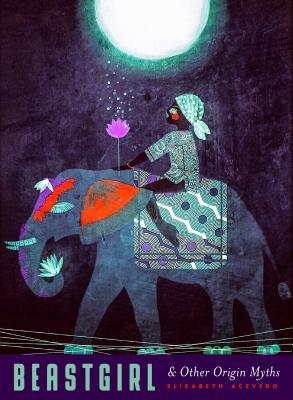 Beastgirl & Other Origin Myths - Acevedo, Elizabeth