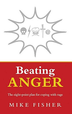 Beating Anger: The Eight-Point Plan for Coping with Rage - Fisher, Mike