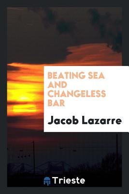 Beating Sea and Changeless Bar - Lazarre, Jacob