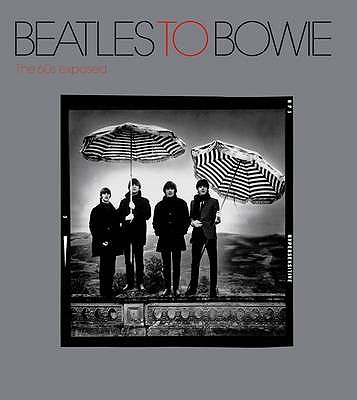 Beatles to Bowie: The 60s Exposed - Savage, Jon, and Pepper, Terence