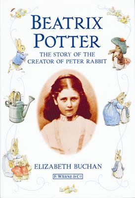 Beatrix Potter: The Story of the Creator of Peter Rabbit - Buchan, Elizabeth