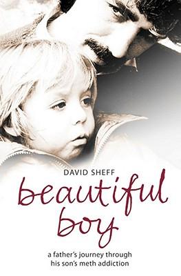 Beautiful Boy: A Father's Journey Through His Son's Crystal Meth Addiction - Sheff, David