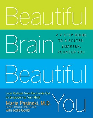 Beautiful Brain, Beautiful You: Look Radiant from the Inside Out by Empowering Your Mind - Pasinski, Marie, Dr.