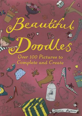 Beautiful Doodles: Over 100 Pictures to Complete and Create - Ryan, Nellie
