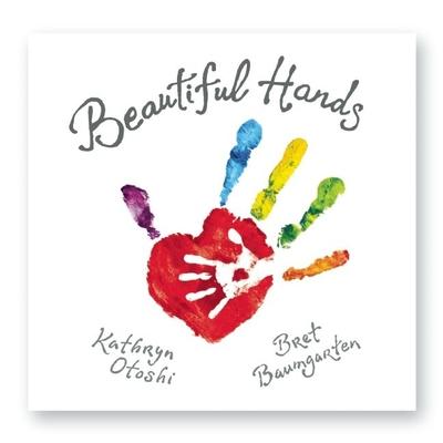 Beautiful Hands - Otoshi, Kathryn, and Baumgarten, Bret
